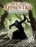 The Spook's Tale And Other Horrors libro in lingua di Delaney Joseph, Arrasmith Patrick (ILT)