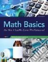 Math Basics for the Health Care Professional libro str