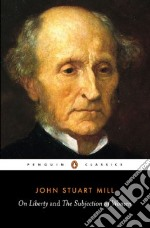 On Liberty and the Subjection of Women libro in lingua di Mill John Stuart, Ryan Alan (EDT)