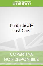 Fantastically Fast Cars libro in lingua di Jim Pipe