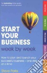 Start Your Business Week by Week libro in lingua di Parks Steve