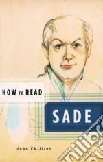 How to Read Sade libro in lingua di Phillips John