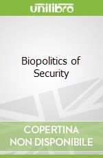 Biopolitics of Security libro in lingua di Dillon Michael