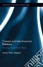 Cinema and Inter-American Relations libro in lingua di Ptrez Melgosa Adrian