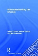 Misunderstanding the Internet libro in lingua di Curran James, Fenton Natalie, Freedman Des