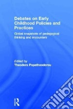 Debates on Early Childhood Policies and Practices libro in lingua di Papatheodorou Theodora (EDT)