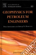 Geophysics for Petroleum Engineers libro in lingua di Aminzadeh Fred, Dasgupta Shivaji N.
