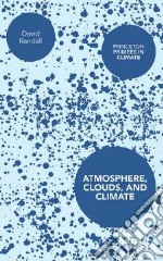 Atmosphere, Clouds, and Climate libro in lingua di Randall David