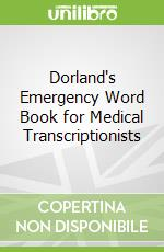 Dorland's Emergency Word Book for Medical Transcriptionists libro in lingua di Dorland
