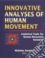 Innovative Analyses of Human Movement libro in lingua di Stergiou Nicholas (EDT)