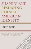 Shaping and Reshaping Chinese American Identity