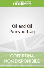 Oil and Oil Policy in Iraq libro in lingua di Mahdi Kamil
