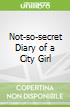 Not-so-secret Diary of a City Girl