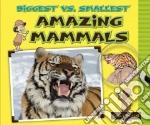 Biggest Vs. Smallest Amazing Mammals libro in lingua di Mitchell Susan K.