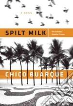 Spilt Milk libro in lingua di Buarque Chico, Entrekin Alison (TRN)