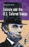Lincoln and the U.s. Colored Troops libro str
