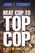 Beat Cop to Top Cop libro in lingua di Timoney John F., Wolfe Tom (FRW)