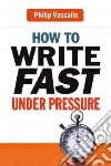 How to Write Fast Under Pressure libro str