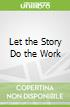 Let the Story Do the Work libro str