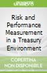Risk and Performance Measurement in a Treasury Environment