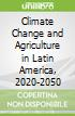 Climate Change and Agriculture in Latin America, 2020-2050