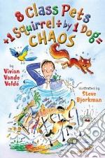 8 Class Pets + 1 Squirrel / 1 Dog = Chaos libro in lingua di Vande Velde Vivian, Bjorkman Steve (ILT)