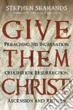 Give Them Christ libro in lingua di Seamands Stephen
