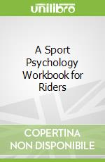 A Sport Psychology Workbook for Riders libro in lingua di Reilly Ann S.