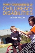 Family Consequences of Children's Disabilities libro in lingua di Hogan Dennis, Msall Michael E. (COL), Goldscheider Frances K. (COL), Shandra Carrie L. (COL), Avery Roger C. (COL)