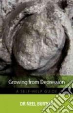 Growing from Depression libro in lingua di Burton Neel Dr.