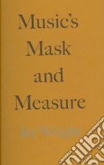 Music's Mask and Measure libro in lingua di Wright Jay