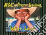 ABC's from Ghana, With Love libro in lingua di Ellett Betty