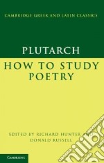 Plutarch: How to Study Poetry (De Audiendis Poetis) libro in lingua di Plutarch
