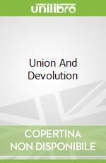 Union And Devolution libro in lingua di Bradbury Jonathan