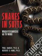 Snakes in Suits libro in lingua di Babiak Paul Ph.D., Hare Robert D. Ph.D., McLaren Todd (NRT)