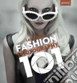 Fashion Photography 101 libro in lingua di Jade Lara