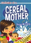 Confessions of a Cereal Mother