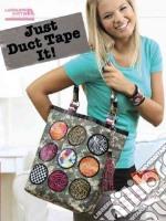Just Duct Tape It! libro in lingua di Leisure Arts Inc. (COR)