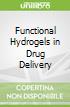 Functional Hydrogels in Drug Delivery libro str