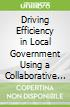 Driving Efficiency in Local Government Using a Collaborative Enterprise Architecture Framework libro str