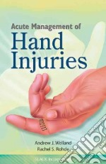 Acute Management of Hand Injuries libro in lingua di Weiland Andrew J. M.D., Rohde Rachel S. M.D.