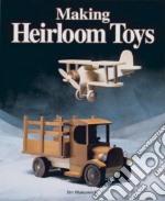 Making Heirloom Toys libro in lingua di Makowicki Jim