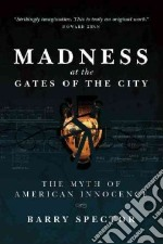 Madness at the Gates of the City libro in lingua di Spector Barry