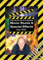 The Secret Science Behind Movie Stunts & Special Effects libro in lingua di Wolf Steve