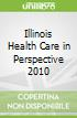 Illinois Health Care in Perspective 2010