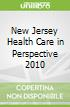 New Jersey Health Care in Perspective 2010