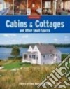Cabins & Cottages and Other Small Spaces libro str