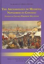 The Archaeology of Medieval Novgorod in Context libro in lingua di Brisbane Mark A. (EDT), Makarow Nikolaj A. (EDT), Nosov Evgenij N. (EDT), Judelson Katharine (TRN)