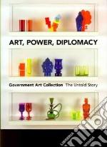 Art, Power, Diplomacy libro in lingua di Serota Nicholas (FRW), Johnson Penny, Toffolo Julia, Dorment Richard, Parker Cornelia