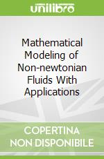 Mathematical Modeling of Non-newtonian Fluids With Applications libro in lingua di Galdi Giovanni, Robertson Anne
